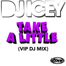 DJ Icey - Take A Little (VIP Mix)
