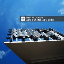 Neurofunq, Aurora Night, Omar Diaz, Bigtopo, Giorgio Guerra, Phab, Skoopman, Antolini, F.Zeta, Matteo Marini, Deeprog, Forces, Outwork, myselfs, Andrew Feanor - IHU Records - ADE Essentials 2018