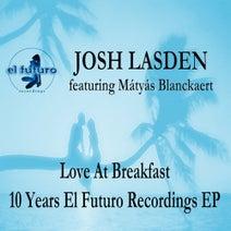Josh Lasden, Mátyás Blanckaert, Hazem Beltagui, Nerutto, Not Okay, Emma Lithuania, Snorkle - Love at Breakfast - 10 Years El Futuro Recordings EP