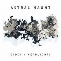 Astral Haunt - Giddy / Headlights