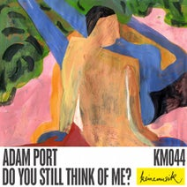 Adam Port - Do You Still Think Of Me? EP