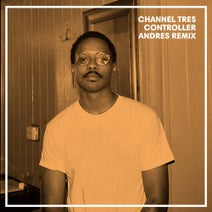Andrés, Channel Tres - Controller (Andres Remix)