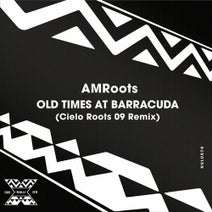 AMRoots, Cielo Roots - Old Times at Barracuda (Cielo Roots 09 Remix)