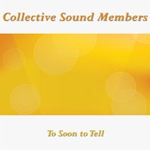 Collective Sound Members - Too Soon to Tell