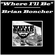 Brian Boncher - Where I'll Be