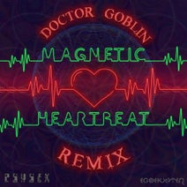 Psysex, Doctor Goblin - Magnetic Heartbeat Doctor Goblin Remix