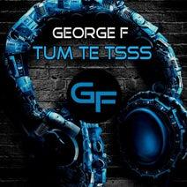 George F - Tum Te Tsss