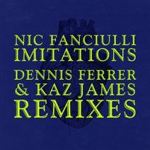 Dennis Ferrer, Nic Fanciulli, Kaz James - Imitations (Remixes)