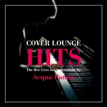 Acqua Panna - Cover Lounge Hits - The Bee Gees Interpretations by Acqua Panna