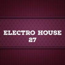 Central Galactic, DJ Mojito, Nightloverz, Candy Shop, Royal Music Paris, Pyramid Legends, Big & Fat, Dino Sor, Fico - Electro House, Vol. 27