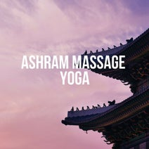 Sami Sivananda, Dharma Frequency, Prana Tones, Florito, Sunyata Project, Samadi Tunes, James Butler - Ashram Massage Yoga (Selection for Meditation & Relaxation)