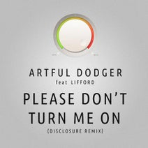 Artful Dodger, Disclosure - Please Don't Turn Me On (Disclosure Remix) feat. Lifford