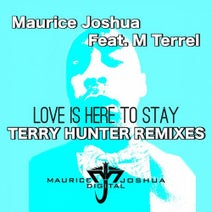 Terry Hunter, Maurice Joshua, M.Terrel - Love Is Here To Stay (Terry Hunter Remixes)