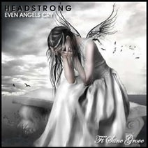 Headstrong, Stine Grove - Headstrong - Even Angels Cry (ft. Stine Grove)