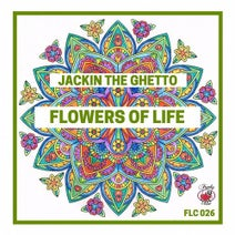 Jackin The Ghetto - Flowers of Life