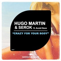 Hugo Martin, SEROK, Avoid Dave - Crazy for your body