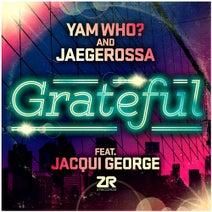 Yam Who?, Jacqui George, Jaegerossa - Yam Who? & Jaegerossa - Grateful Feat. Jacqui George