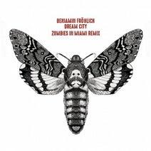 Zombies In Miami, Benjamin Fröhlich - Dream City (Zombies In Miami Remix)
