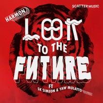 Harmon, SK Simeon, Yaw Mulatto - Look To The Future (feat. Sk Simeon & Yaw Mulatto)