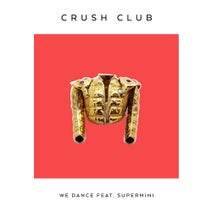 Crush Club - We Dance (feat. Supermini) [Extended Mix]