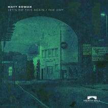 Matt Rowan - Let's Do This Again / The HMT
