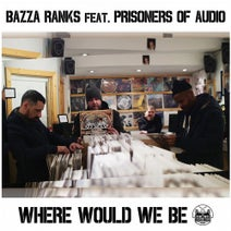 Bazza Ranks, Prisoners of Audio - Where Would We Be (feat. Prisoners of Audio)