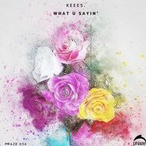 Keees. - What U Sayin'