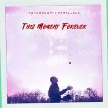 Futurecop!, PARALLELS, Night Tempo, Radio Wolf, SelloRekt / LA Dreams - This Moment Forever
