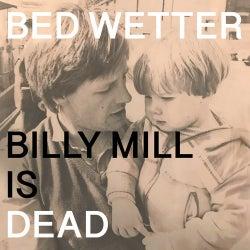 "Man Power presents: Bed Wetter ""Billy Mill is Dead"""