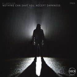 Nothing Can Save You, Accept Darkness