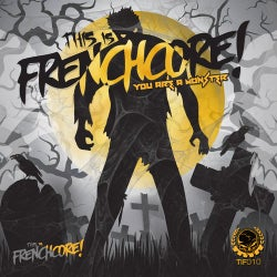 This Is Frenchcore: You Are A Monster