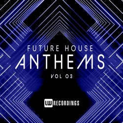 Future House Anthems, Vol. 03