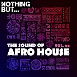 Nothing But... The Sound of Afro House, Vol. 03