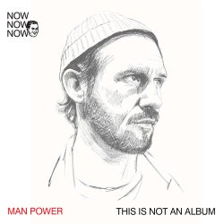 Now Now Now 1: Man Power ?This Is Not An Album?