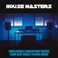 House Masters - Unbelievable Dancefloor Tracks From Deep House To Afro House