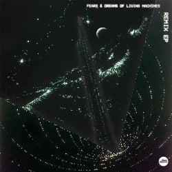 Fears And Dreams Of Living Machines - The Remix Ep