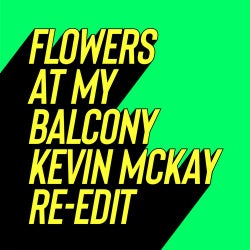 Flowers At My Balcony - Kevin McKay Re-Edits