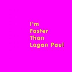 I'm Faster Than Logan Paul