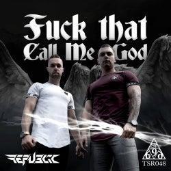 Fuck That Call Me God