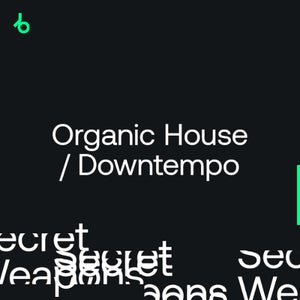 Beatport Secret Weapons 2021 Organic House & Downtempo July 2021