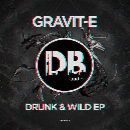 Gravit-E - Drunk & Wild [EP] 2017