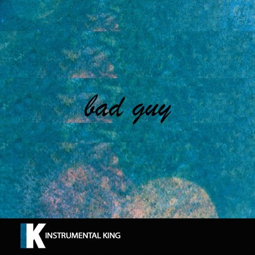 Instrumental King - bad guy (In the Style of Billie Eilish