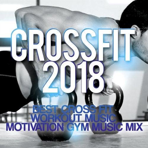 Crossfit 2018 - Best Cross Fit Workout Music - Motivation Gym Music