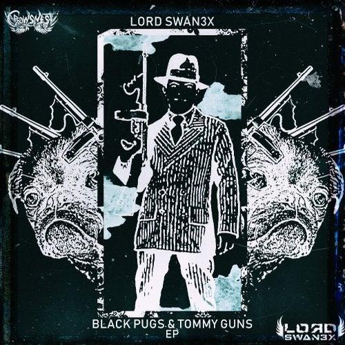 Lord Swan3x - Black Pugs & Tommy Guns (EP) 2018
