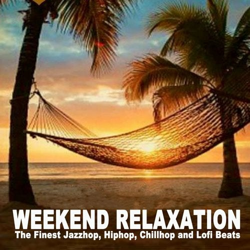 Weekend Relaxation (The Finest Jazzhop, Hiphop, Chillhop and