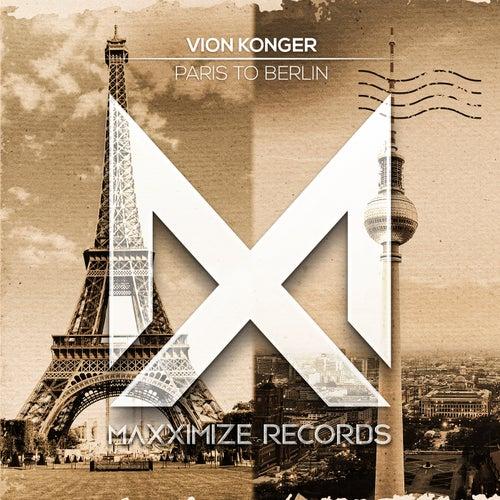 Vion Konger - Paris To Berlin (Extended Mix) [2021]