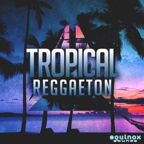 Tropical Reggaeton [Equinox Sounds]