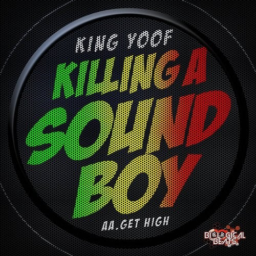 King Yoof - Killing a Soundboy + Get High 2019 [EP]