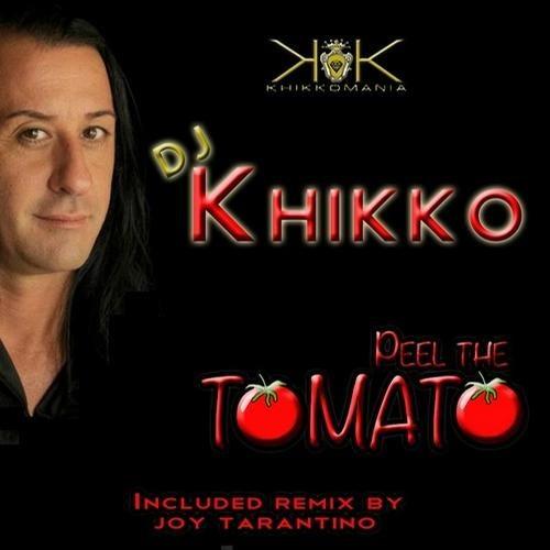 DJ KHIKKO PEEL THE TOMATO СКАЧАТЬ БЕСПЛАТНО