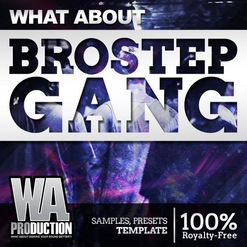 What About: Brostep Gang [W  A  Production]
